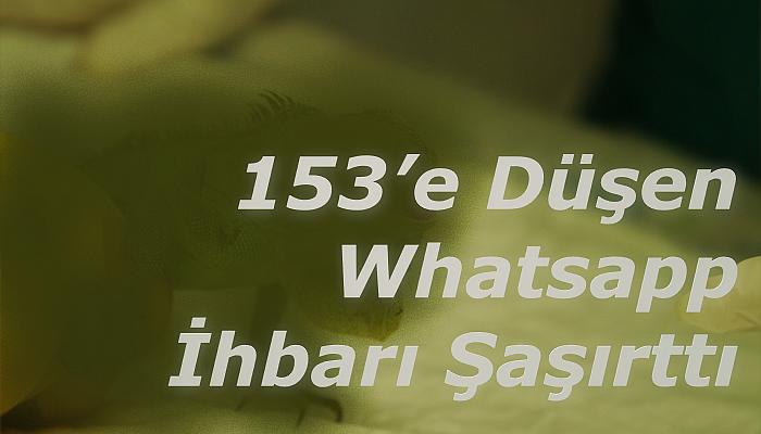 153'e Düşen Whatsapp İhbarı Şaşırttı