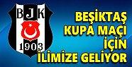 Beşiktaş kupa maçı için ilimize geliyor