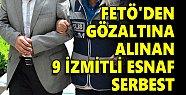 FETÖ'den gözaltına alınan 9 İzmitli esnaf serbest