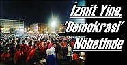 İzmit Yine, 'Demokrasi' Nöbetinde