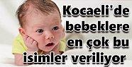 Kocaeli'de bebeklere en çok bu isimler veriliyor
